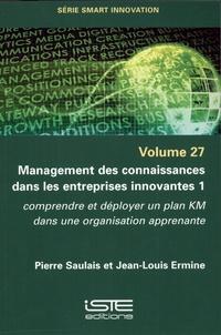 Pierre Saulais et Jean-Louis Ermine - Management des connaissances dans les entreprises innovantes - Tome 1, Comprendre et déployer un plan KM dans une organisation apprenante.