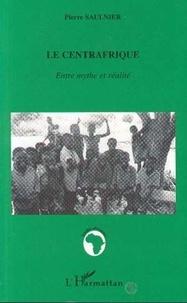 Pierre Saulnier - LE CENTRAFRIQUE. - Entre mythe et réalité.