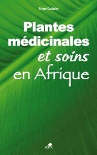 Pierre Saulnier - Les plantes médicinales et soins en Afrique.