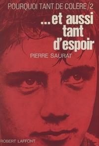Pierre Saurat - Pourquoi tant de colère... et aussi tant d'espoir.