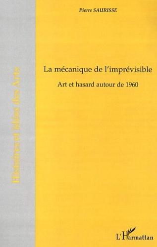 La mécanique de l'imprévisible. Art et hasard autour de 1960
