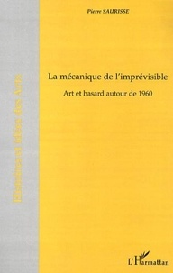 Pierre Saurisse - La mécanique de l'imprévisible - Art et hasard autour de 1960.