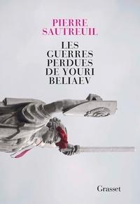 Pierre Sautreuil - Les guerres perdues de Youri Beliaev - récit.