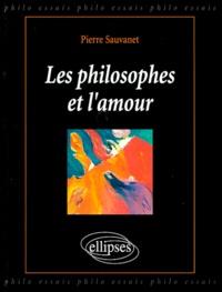 Pierre Sauvanet - Les philosophes et l'amour.