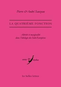 Pierre Sauzeau et André Sauzeau - La quatrième fonction - Altérité et marginalité dans l'idéologie des Indo-Européens.