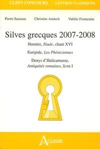 Pierre Sauzeau et Christine Amiech - Silves grecques - Homère, Iliade, chant XVI ; Euripide, Les Phéniciennes ; Denys d'Halicarnasse, Antiquités romaines, livre I.
