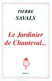 Pierre Savals - Le jardinier de Chanteval.