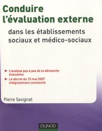 Pierre Savignat - Conduire l'évaluation externe dans les établissements et services sociaux et médico-sociaux.