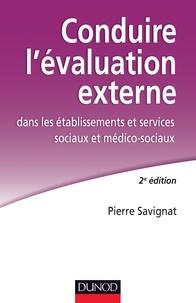 Pierre Savignat - Conduire l'évaluation externe dans les établissements sociaux et médico-sociaux.