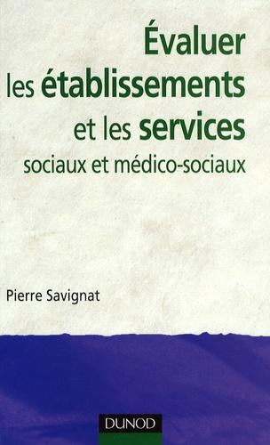 Pierre Savignat - Evaluer les établissements et les services sociaux et médico-sociaux - Des savoir-faire à reconnaître.