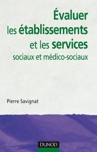 Pierre Savignat - Évaluer les établissements et les services sociaux et médico-sociaux.