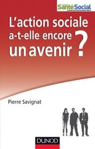 Pierre Savignat - L'action sociale a-t-elle encore un avenir ?.