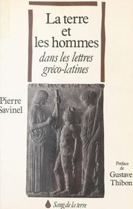 Pierre Savinel et Gustave Thibon - La Terre et les hommes dans les lettres gréco-latines.
