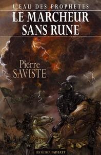 Pierre Saviste - L'eau des prophètes Tome 1 : Le marcheur sans rune.