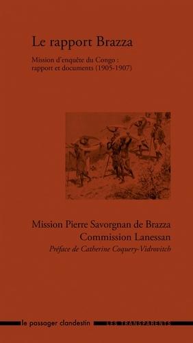 Pierre Savorgnan de Brazza - Le rapport Brazza - Mission d'enquête du Congo : rapport et documents (1905-1907). Mission Pierre Savorgnan de Brazza, commission Lanessan.