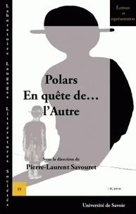 Pierre Savouret - Polars, En quête de... l'Autre.