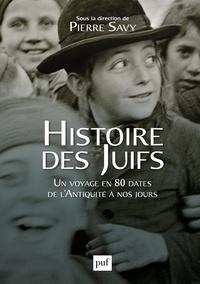 Pierre Savy - Histoire des Juifs - Un voyage en 80 dates de l'Antiquité à nos jours.