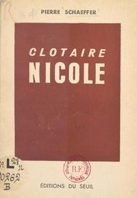 Pierre Schaeffer - Clotaire Nicole.