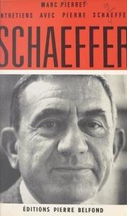 Pierre Schaeffer et Marc Pierret - Entretiens avec Pierre Schaeffer.