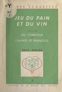 Pierre Schaeffer et François Girardot - Jeux sacrés (2). Jeu du pain et du vin - Suivi de Jeu liturgique et Cantate de paraboles.