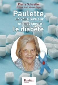 Pierre Schaeffer - Paulette, un voile levé sur un mal ignoré : le diabète.