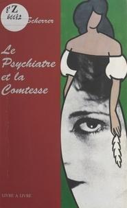 Pierre Scherrer - Le Psychiatre et la Comtesse.