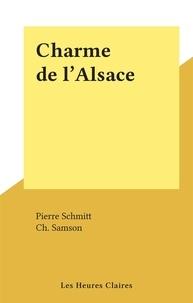 Pierre Schmitt et Ch. Samson - Charme de l'Alsace.