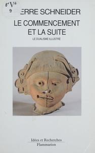 Pierre Schneider - Le commencement et la suite - Le dualisme illustré.