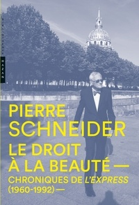 Pierre Schneider - Le droit à la beauté - Chroniques de L'Express (1960-1992).