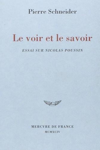 Pierre Schneider - Le voir et le savoir - Essai sur Nicolas Poussin.