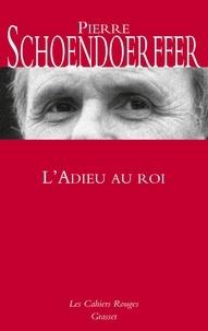 Pierre Schoendoerffer - L'adieu au roi - roman.