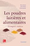 Pierre Schuck et Anne Dolivet - Les poudres laitières et alimentaires - Techniques d'analyse.