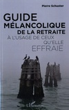 Pierre Schuster - Guide mélancolique de la retraite à l'usage de ceux qu'elle effraie.