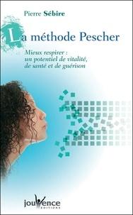 Pierre Sébire - La méthode Pescher - Mieux respirer : un potentiel de vitalité, de santé et de guérison.