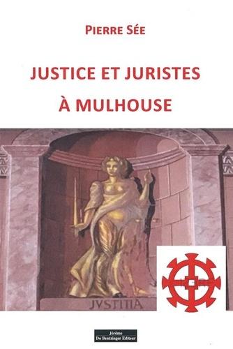 Pierre Sée - Justice et juristes à Mulhouse.