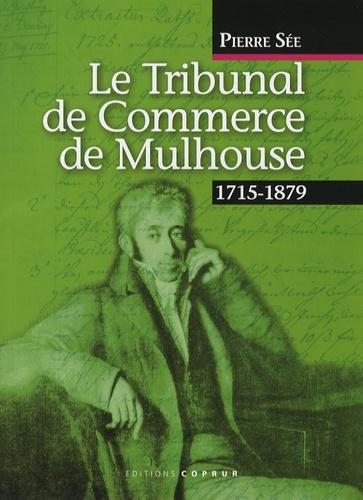 Pierre Sée - Le Tribunal de Commerce de Mulhouse - 1715-1879.