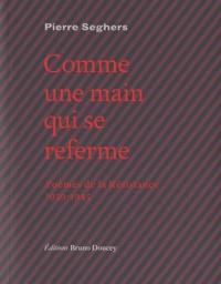 Pierre Seghers - Comme une main qui se referme - Poèmes de la Résistance 1939-1945.