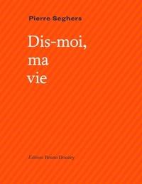 Pierre Seghers - Dis-moi, ma vie - Suivi de Qui sommes-nous ?.