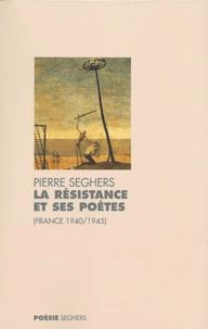 Pierre Seghers - La Résistance et ses poètes (France 1940-1945).