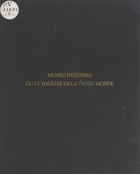 Pierre Seghers et Françoise Scias - Monsu Desiderio - Ou Le théâtre de la fin du monde.