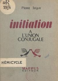 Pierre Segur - Initiation à l'union conjugale.