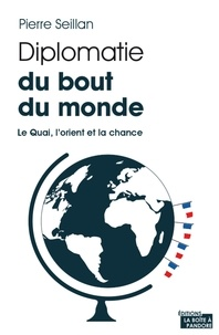 Pierre Seillan - Diplomatie du bout du monde - Le Quai, l'orient et la chance.