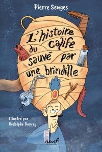 Pierre Senges et Rodolphe Duprey - L'histoire du calife sauvé par une brindille.