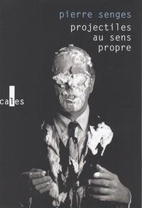 Pierre Senges - Projectiles au sens propre.