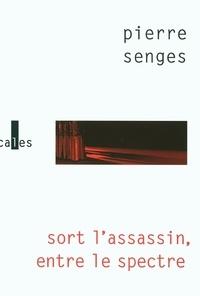 Pierre Senges - Sort l'assassin, entre le spectre.