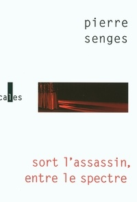 Pierre Senges - Sort l'assassin, entre le spectre.
