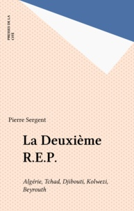 Pierre Sergent - 2e REP - Algérie, Tchad, Djibouti, Kolwezi, Beyrouth.