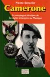Pierre Sergent - Camerone - La campagne héroïque de la Légion étrangère au Mexique.