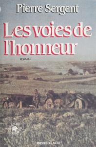 Pierre Sergent - Les voies de l'honneur Tome 1 : Les Voies de l'honneur.