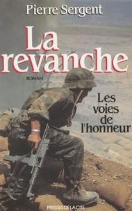 Pierre Sergent - Les voies de l'honneur Tome 2 : La Revanche.